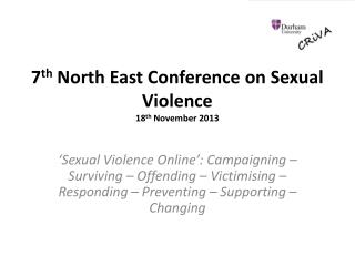 7 th  North East Conference on Sexual  Violence 18 th  November 2013