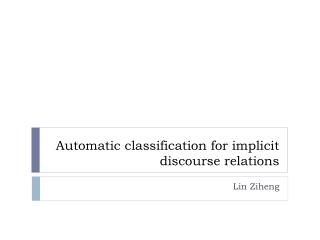 Automatic  classification for implicit discourse relations