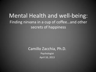 Camillo Zacchia,  Ph.D . Psychologist April 16, 2013