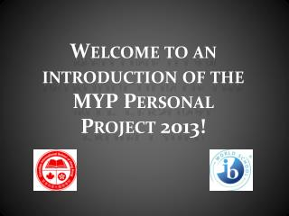 Welcome to an introduction of the MYP Personal Project 2013!