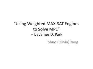"""Using Weighted MAX-SAT Engines  to Solve MPE"" -- by James D. Park"