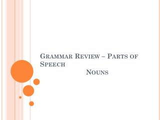 Grammar Review  –  Parts  of  Speech Nouns