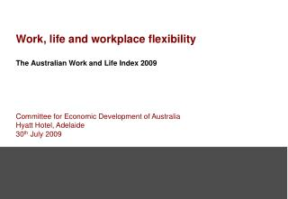 Work, life and workplace flexibility The Australian Work and Life Index 2009