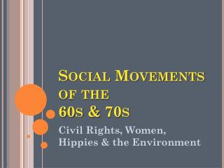 Social Movements of the  60s & 70s