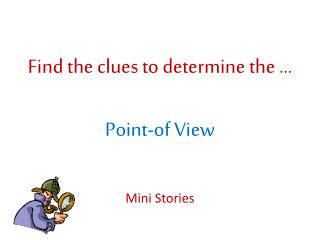 Find the clues to determine the … Point-of View