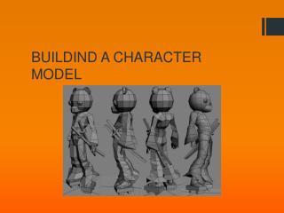 BUILDIND A CHARACTER MODEL