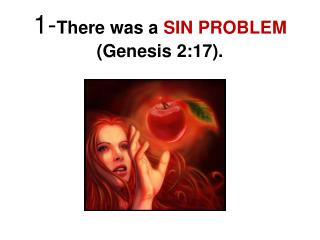 1- There was a  SIN PROBLEM  (Genesis 2:17).