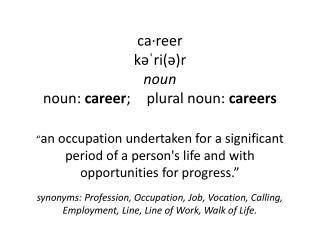 ca·reer kəˈri (ə)r noun noun:  career ;plural noun:  careers