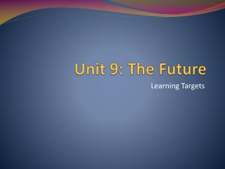 Unit 9: The Future