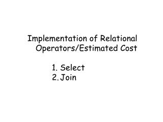 Implementation of Relational Operators/Estimated Cost Select Join