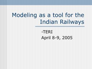 Modeling as a tool for the IR - TERI