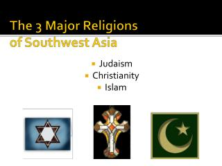 The 3 Major Religions  of Southwest Asia