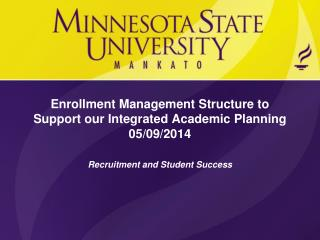 Enrollment  Management Structure to Support our Integrated Academic Planning  05/09/2014