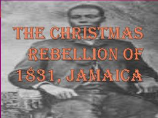 The Christmas Rebellion of  1831, Jamaica
