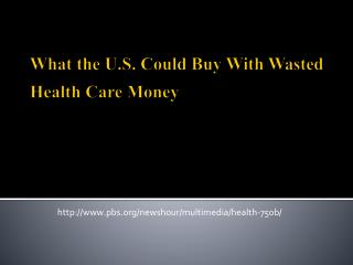 What the U.S. Could Buy With Wasted  Health Care Money
