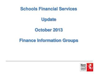 Schools Financial Services Update October 2013 Finance Information Groups