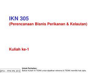 IKN  305 ( Pe rencanaan Bisnis Perikanan  & Kelautan ) Kuliah ke-1
