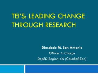 TEI's: Leading Change through Research