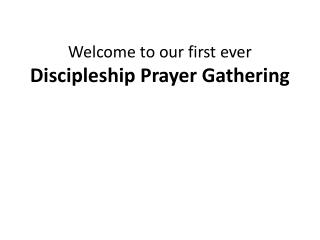 Welcome to our first ever Discipleship Prayer Gathering