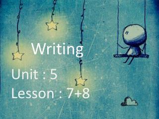 Unit : 5 Lesson : 7+8