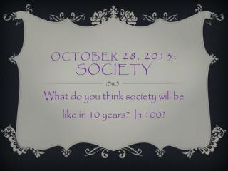 OCTOBER  28, 2013 : Society