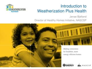Introduction to  Weatherization Plus Health