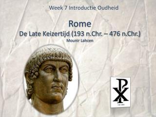 Rome De Late Keizertijd (193 n.Chr. – 476 n.Chr.) Mounir Lahcen