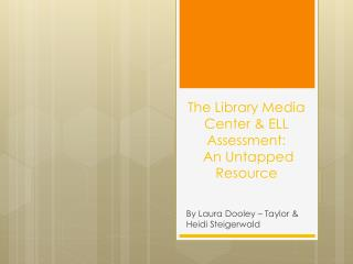 The Library Media Center & ELL Assessment:  An Untapped Resource