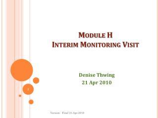 Module H   Interim  Monitoring Visit