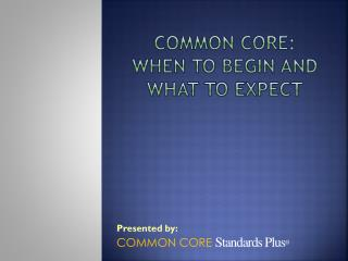 Common Core: When to begin and what to expect