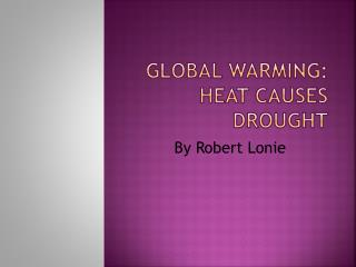 Global warming: heat  causes drought