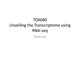 TOX680 Unveiling  the Transcriptome using  RNA- seq