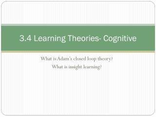 3.4 Learning  Theories- Cognitive