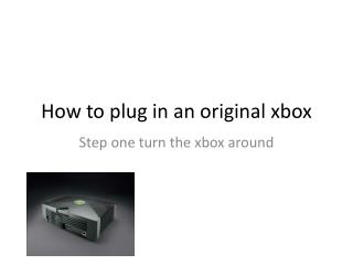 How to plug in an original  xbox