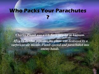 Who Packs Your Parachutes ?