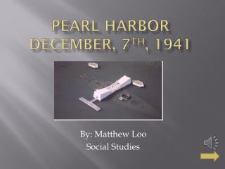 Pearl Harbor  December, 7 th , 1941