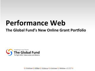 Performance Web The Global Fund�s New Online Grant Portfolio