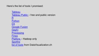 Here's the list of tools I promised: Tableau Tableau Public  – free and public version R Python D3