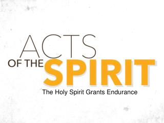 The Holy Spirit  Grants Endurance