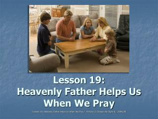 Lesson 19:  Heavenly Father Helps Us When We Pray