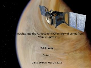 New Insights into the Atmospheric Chemistry of Venus from Venus Express  Yuk L. Yung Caltech
