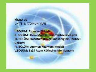 KİMYA 10  ÜNİTE-1: ATOMUN YAPISI  I. BÖLÜM: Atom  ve  Elektrik