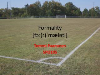 Formality [fɔː(r )ˈ mæləti]