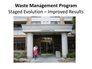 Waste Management Program  Staged Evolution – Improved Results