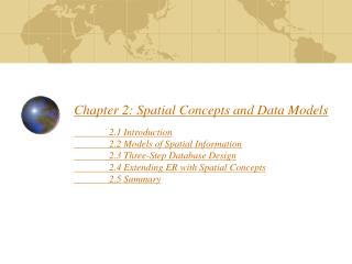 Chapter 2: Spatial Concepts and Data Models   2.1 Introduction  2.2 Models of Spatial Information  2.3 Three-Step Databa