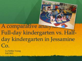 A comparative analysis of Full-day kindergarten vs. Half-day kindergarten in Jessamine Co.