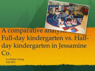 A comparative analysis of Full-day kindergarten vs. Half-day kindergarten in Jessamine Co.