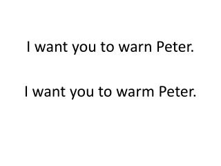 I want you to warn Peter.