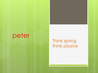 Think spring think plosive