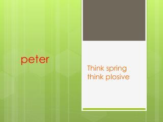 Think spring think plosive